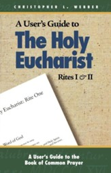 A User's Guide to the Holy Eucharist Rites I and II - eBook