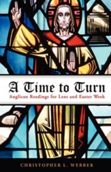 A Time to Turn: Anglican Readings for Lent and Easter Week - eBook