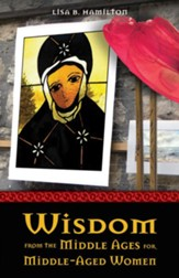 Wisdom from the Middle Ages for Middle-Aged Women - eBook