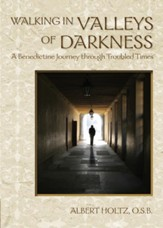 Walking in Valleys of Darkness: A Benedictine Journey through Troubled Times - eBook
