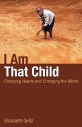 I Am That Child: Changing Hearts and Changing the World - eBook