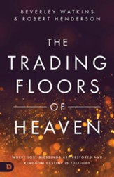 Trading Floors of Heaven: Where Lost Blessings Are Restored and Kingdom Destiny Is Fulfilled