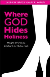 Where God Hides Holiness: Thoughts on Grief, Joy, and the Search for Fabulous Heels - eBook