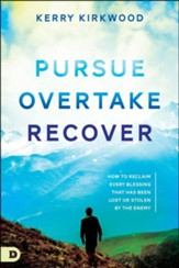 Pursue, Overtake, Recover: How to Reclaim Every Blessing That Has Been Lost or Stolen by the Enemy?