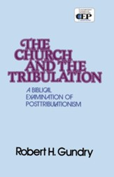 Church and the Tribulation: A Biblical Examination of Posttribulationism - eBook
