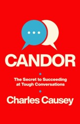 Candor: The Secret to Succeeding at Tough Conversations