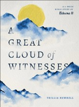 A Great Cloud of Witnesses: A Study of Those Who Lived by Faith