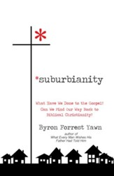 Suburbianity: What Have We Done to the Gospel? Can We Find Our Way Back to Biblical Christianity? - eBook