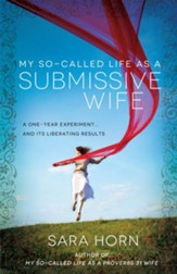 My So-Called Life as a Submissive Wife: A One-Year Experiment...and Its Liberating Results - eBook
