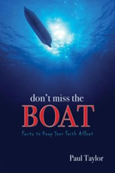 Don't Miss the Boat: The Facts to  Keep Your Faith Afloat - eBook