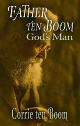 Father ten Boom: God's Man