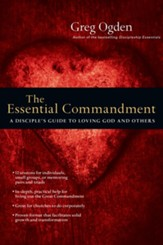 The Essential Commandment: A Disciple's Guide to Loving God and Others - eBook