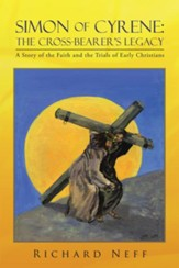 Simon of Cyrene: The Cross-Bearers Legacy: A Story of the Faith and the Trials of Early Christians - eBook