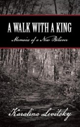 A Walk with a King: Memoirs of a New Believer - eBook