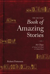 The One Year Book of Amazing Stories:365 Days of Seeing God's Hand in Unlikely Places