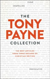 The Tony Payne Collection: The Best Articles From Three Decades of Christian Writing
