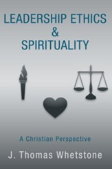 Leadership Ethics & Spirituality: A Christian Perspective - eBook