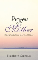 Prayers of a Mother: Praying Gods Word over Your Children - eBook