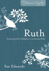 Ruth: Discovering God's Faithfulness in an Anxious World