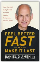 Feel Better Fast and Make It Last: Unlock Your Brain's Healing Potential to Overcome Negativity, Anxiety, Anger, Stress and Trauma, softcover