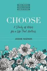 Choose: A Study of Moses for a Life that Matters