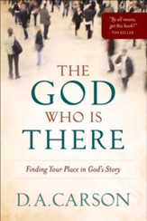 God Who Is There, The: Finding Your Place in God's Story - eBook