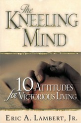 The Kneeling Mind: 10 Attitudes for Victorious Living - eBook
