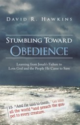 Stumbling Toward Obedience: Learning from Jonah's Failure to Love God and the People He Came to Save - eBook