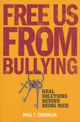 Free Us From Bullying: Real Solutions Beyond Being Nice