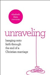 Unraveling: Hanging Onto Faith Through the End of a Christian Marriage - eBook