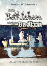 Finding Bethlehem in the Midst of Bedlam - Youth Study: An Advent Study for Youth - eBook