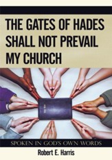 The Gates of Hades Shall Not Prevail My Church: Spoken In God's Own Words - eBook