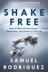 Shake Free: How to Deal with the Storms, Shipwrecks, and Snakes in Your Life, Foreword by Brian Houston
