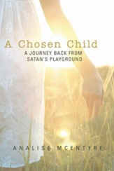 A Chosen Child: A Journey Back from Satan's Playground - eBook