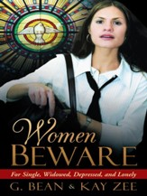 Women Beware: For Single, Widowed, Depressed, and Lonely - eBook
