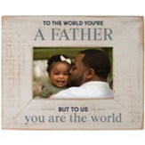 To the World You're a Father Photo Frame