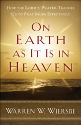 On Earth as It Is in Heaven: How the Lord's Prayer Teaches Us to Pray More Effectively - eBook