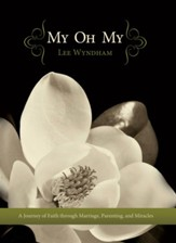 My Oh My: A Journey of Faith through Marriage, Parenting, and Miracles - eBook