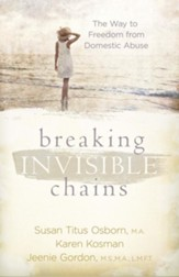 Breaking Invisible Chains: The Way to Freedom from Domestic Abuse - eBook