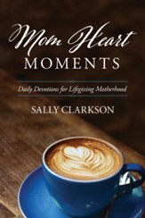Mom Heart Moments: Daily Devotions for Lifegiving Motherhood, softcover