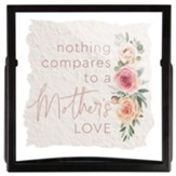Nothing Compares to a Mothers Love Framed Art