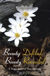 Beauty Defiled, Beauty Revealed: A Tragic Story of True Blessing - eBook