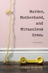 Murder, Motherhood, and Miraculous Grace: A True Story, hardcover