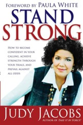 Stand Strong: How to become confident in your calling, achieve strength through your trials, and prevail against all odds - eBook
