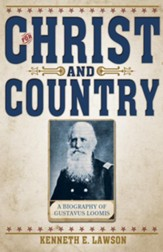 For Christ & Country: A Biography of Brigadier General Gustavus Loomis - eBook