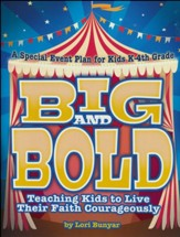 Big and Bold: Teaching Kids to Live Their Faith Courageously