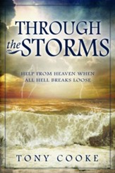 Through the Storms: Help From Heaven When All Hell Breaks Loose - eBook