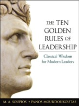 Ten Golden Rules of Leadership: Classical Wisdom for Modern Leaders