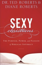 Sexy Christians: The Purpose, Power, and Passion of Biblical Intimacy - eBook