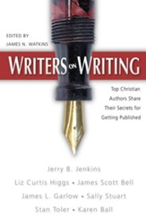 Writers on Writing: Top Christian Authors Share Their Secrets for Getting Published - eBook